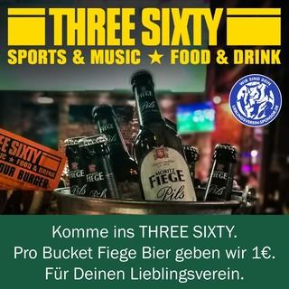 Komme ins THREE SIXTY. Pro Bucket Fiege Bier geben wir 1€. Für Deinen Lieblingsverein.